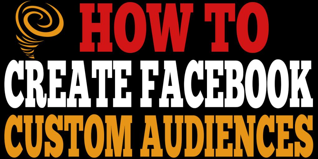 How to Create Facebook Custom Audiences