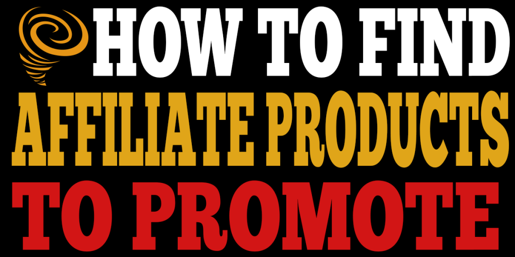 how to find affiliate products to promote